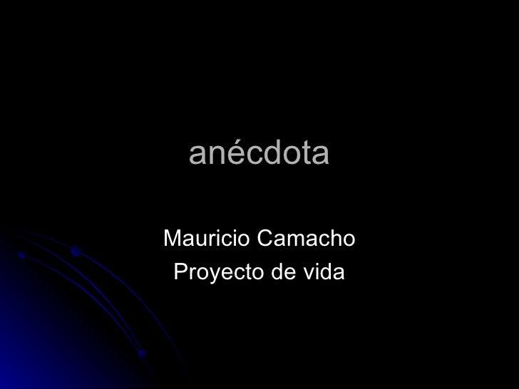 anécdota Mauricio Camacho Proyecto de vida