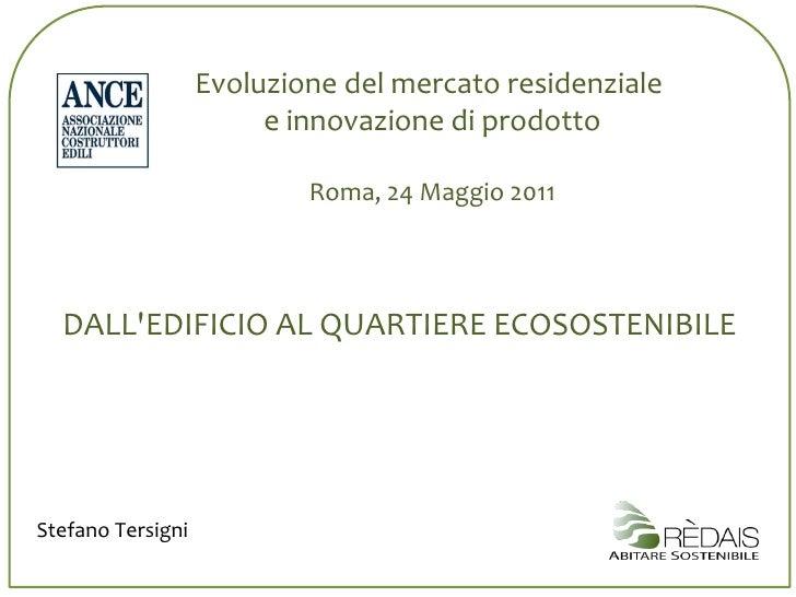 Evoluzione del mercato residenziale  e innovazione di prodotto Roma, 24 Maggio 2011 DALL'EDIFICIO AL QUARTIERE ECOSOSTENIB...