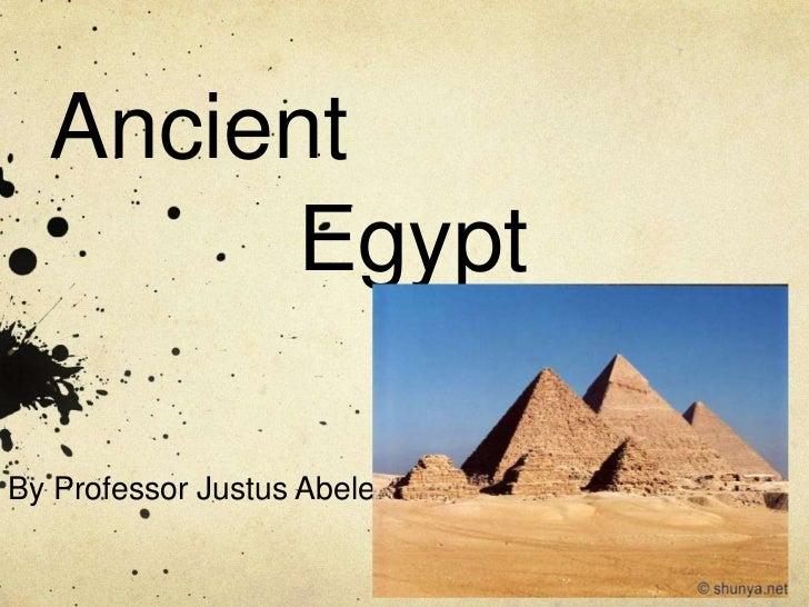 Ancient       EgyptBy Professor Justus Abele