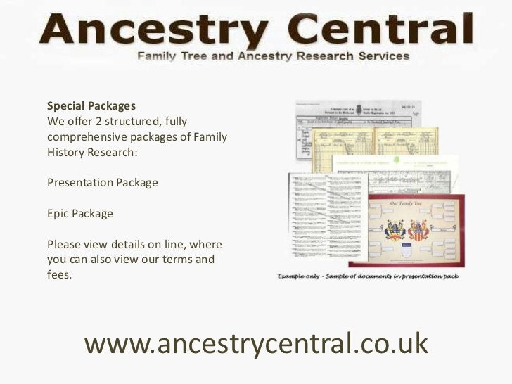 Special PackagesWe offer 2 structured, fullycomprehensive packages of FamilyHistory Research:Presentation PackageEpic Pack...