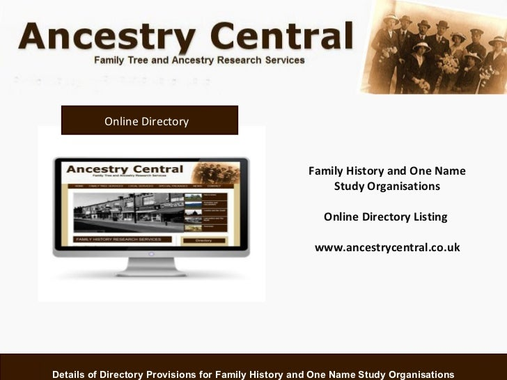Details of Directory Provisions for Family History and One Name Study Organisations www.ancestrycentral.co.uk Online Direc...