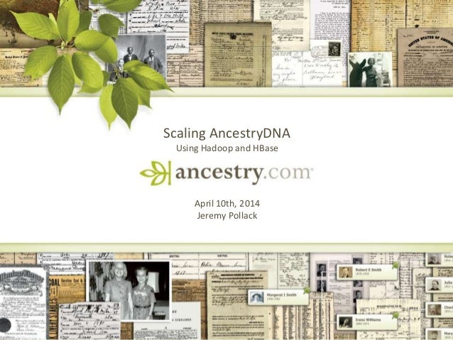 1 Scaling AncestryDNA Using Hadoop and HBase April 10th, 2014 Jeremy Pollack