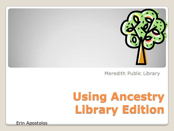 Meredith Public Library                 Using Ancestry                 Library EditionErin Apostolos