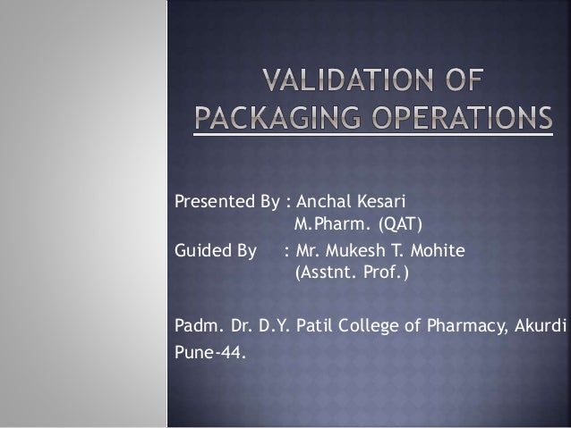 Presented By : Anchal Kesari M.Pharm. (QAT) Guided By : Mr. Mukesh T. Mohite (Asstnt. Prof.) Padm. Dr. D.Y. Patil College ...