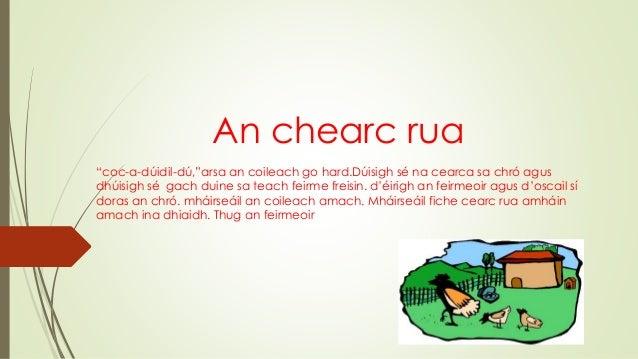 """An chearc rua """"coc-a-dúidil-dú,""""arsa an coileach go hard.Dúisigh sé na cearca sa chró agus dhúisigh sé gach duine sa teach..."""