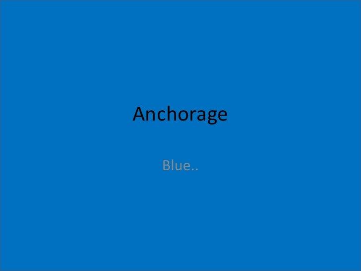 Anchorage<br />Blue..<br />