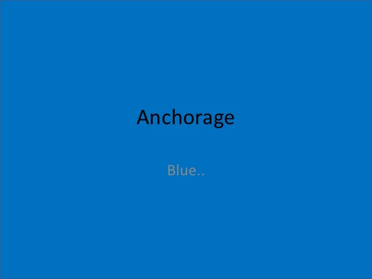 Anchorage<br />Blue..<br />