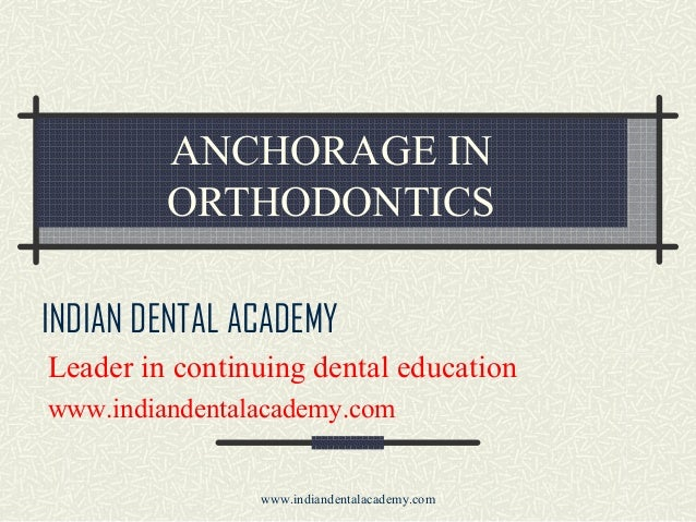ANCHORAGE IN ORTHODONTICS INDIAN DENTAL ACADEMY Leader in continuing dental education www.indiandentalacademy.com  www.ind...