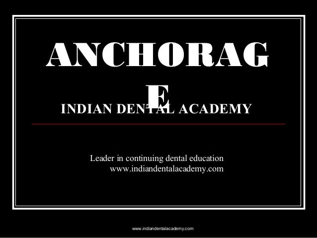 ANCHORAG E INDIAN DENTAL ACADEMY  Leader in continuing dental education www.indiandentalacademy.com  www.indiandentalacade...