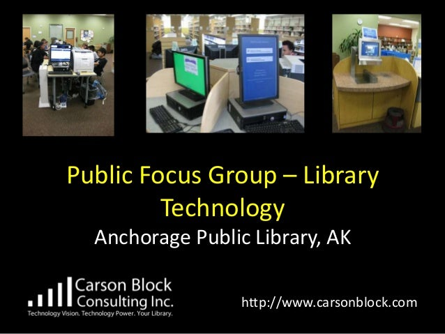 Public Focus Group – Library               Technology        Anchorage Public Library, AK://                     http://ww...