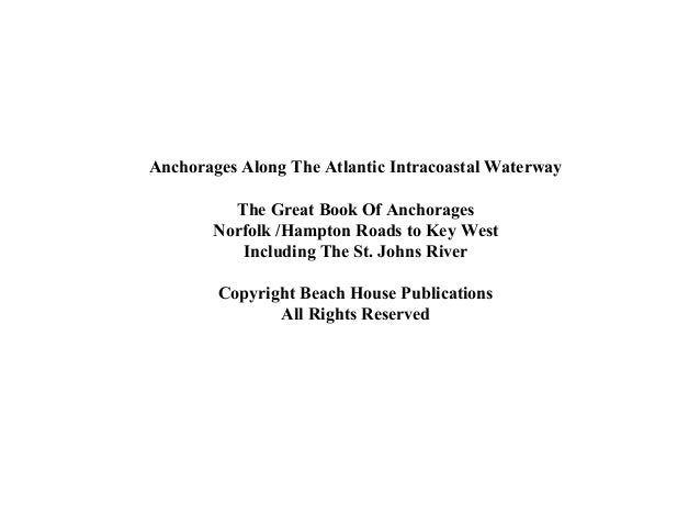 Anchorages Along The Atlantic Intracoastal Waterway The Great Book Of Anchorages Norfolk /Hampton Roads to Key West Includ...