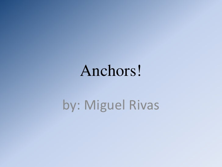 Anchors!by: Miguel Rivas