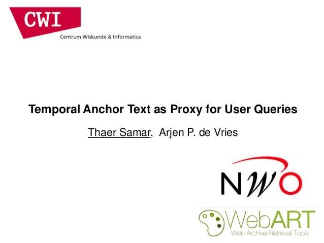 Temporal Anchor Text as Proxy for User Queries Thaer Samar, Arjen P. de Vries