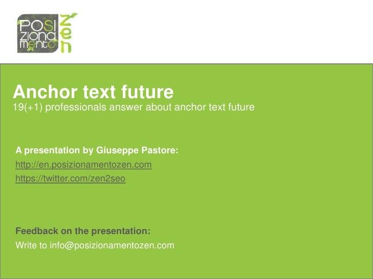 Anchor text future19(+1) professionals answer about anchor text futureA presentation by Giuseppe Pastore:http://en.posizio...