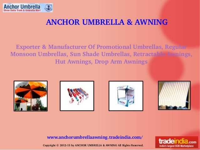 ANCHOR UMBRELLA & AWNINGwww.anchorumbrellaawning.tradeindia.com/Copyright © 2012­13 by ANCHOR UMBRELLA & AWNING All Rights...