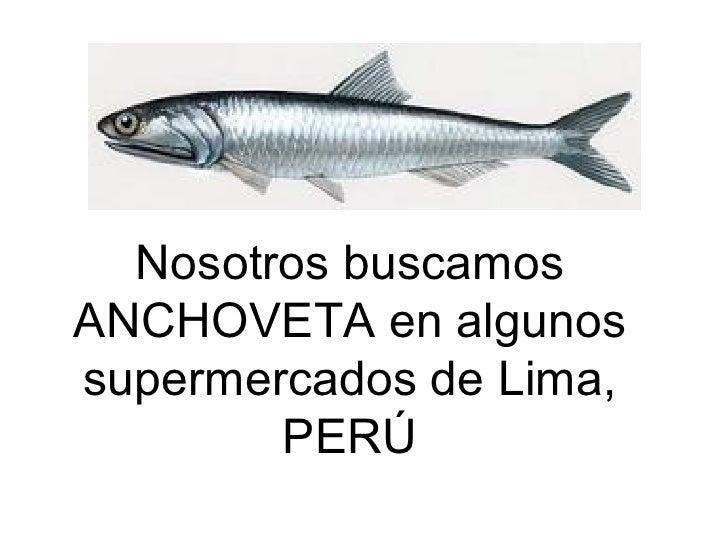 Nosotros buscamos ANCHOVETA en algunos supermercados de Lima, PERÚ