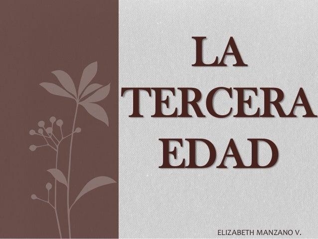 LA TERCERA EDAD ELIZABETH MANZANO V.