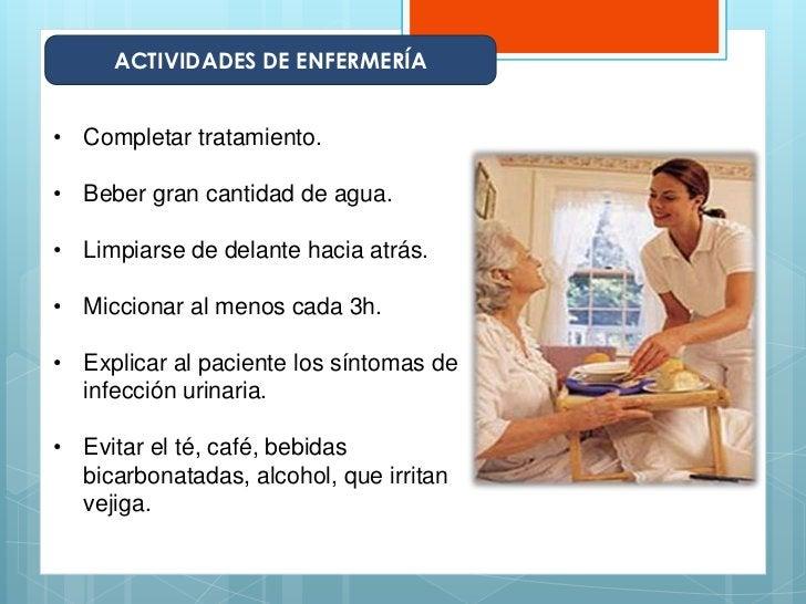 ACTIVIDADES DE ENFERMERÍA• Completar tratamiento.• Beber gran cantidad de agua.• Limpiarse de delante hacia atrás.• Miccio...