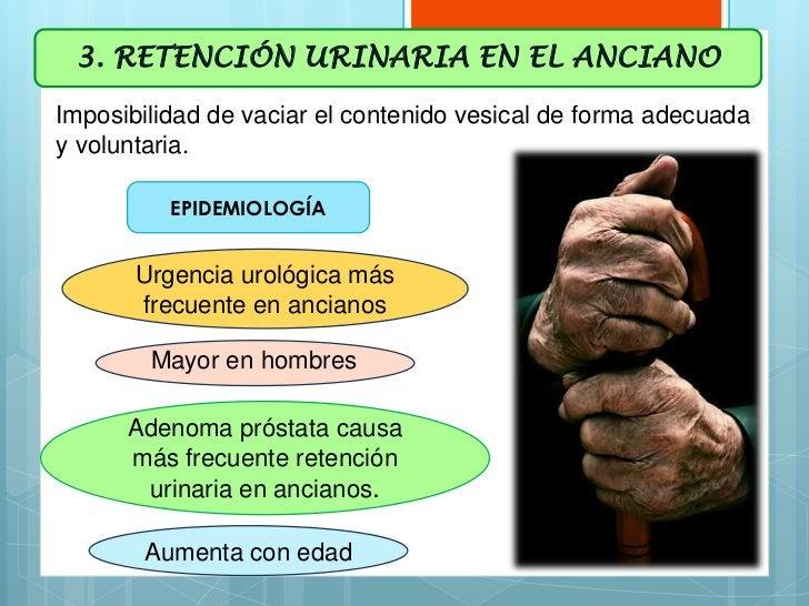 3. RETENCIÓN URINARIA EN EL ANCIANOImposibilidad de vaciar el contenido vesical de forma adecuaday voluntaria.          EP...