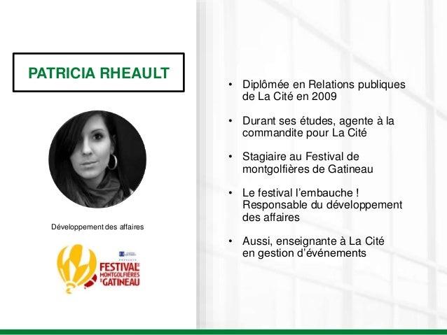 PATRICIA RHEAULT Développement des affaires • Diplômée en Relations publiques de La Cité en 2009 • Durant ses études, agen...