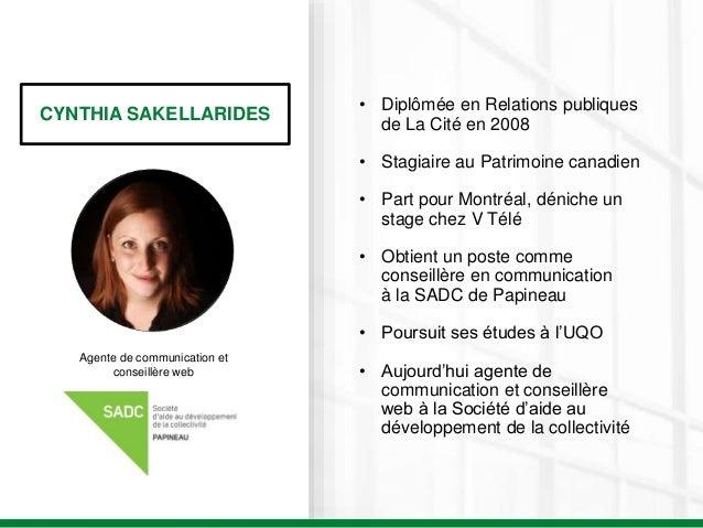 CYNTHIA SAKELLARIDES Agente de communication et conseillère web • Diplômée en Relations publiques de La Cité en 2008 • Sta...