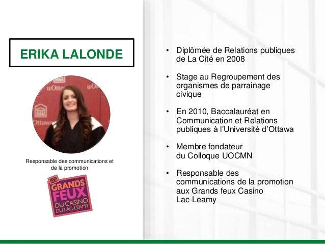 ERIKA LALONDE Responsable des communications et de la promotion • Diplômée de Relations publiques de La Cité en 2008 • Sta...