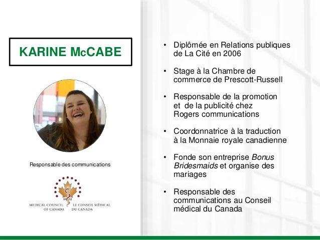 KARINE McCABE Responsable des communications • Diplômée en Relations publiques de La Cité en 2006 • Stage à la Chambre de ...