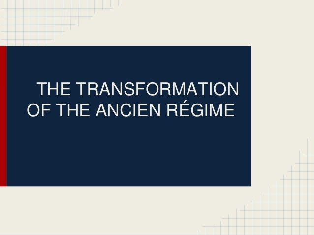 THE TRANSFORMATION OF THE ANCIEN RÉGIME