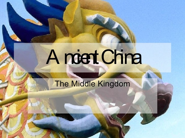 Ancient China The Middle Kingdom