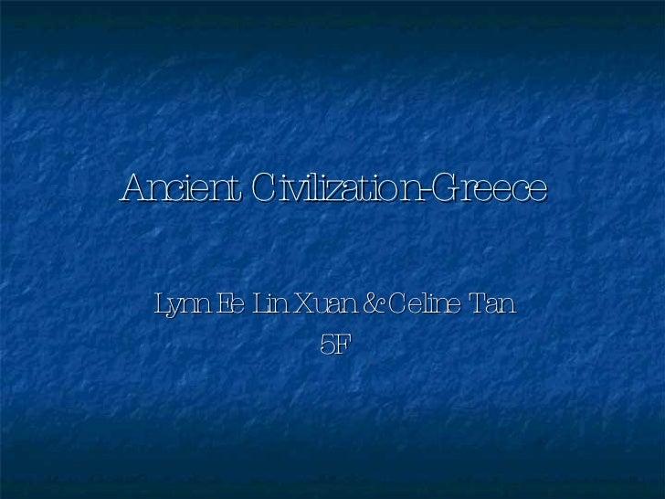 Ancient Civilization-Greece Lynn Ee Lin Xuan & Celine Tan 5F