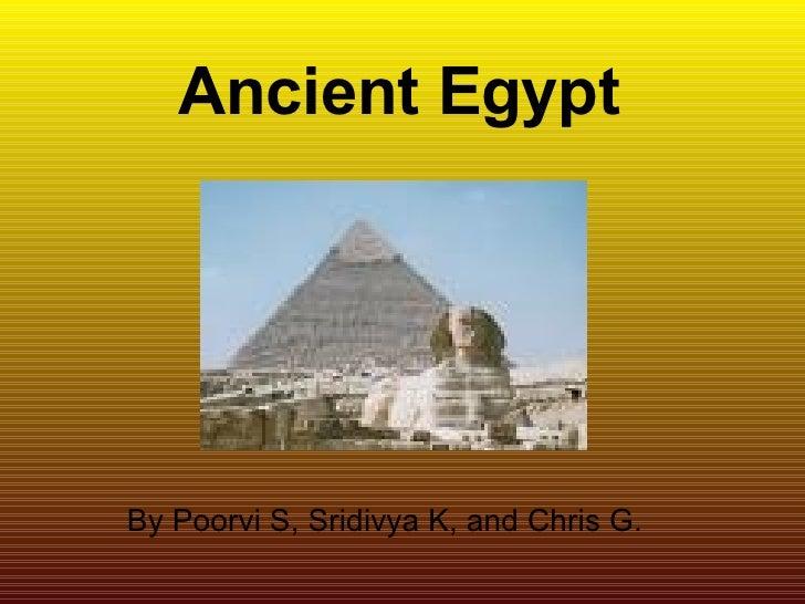 Ancient Egypt By Poorvi S, Sridivya K, and Chris G.