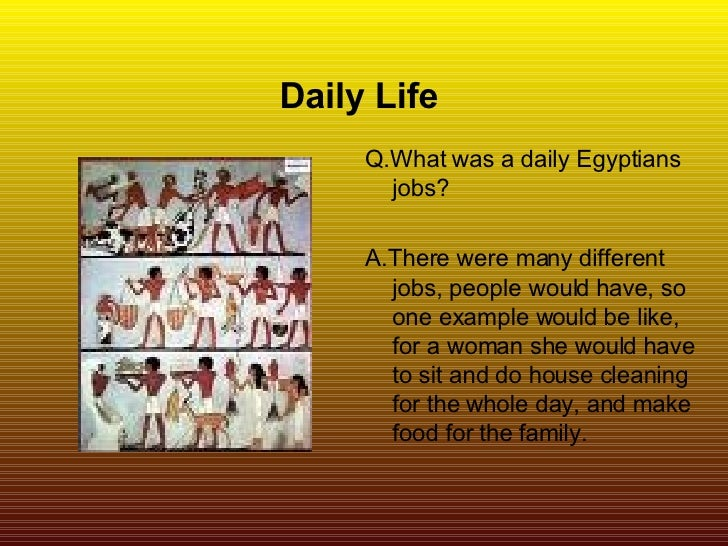 ancient egyptian everyday life The popular view of life in ancient egypt is often that it was a  priests could and did have families, and their children usually became priests.