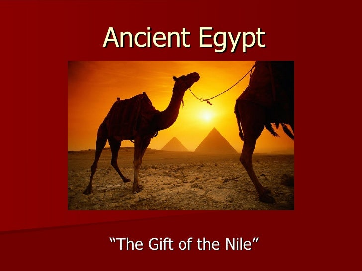 gift of the nile The gift of the nile: egypt and its river contributed by cynthia ryan suggested grade level: 6-8 class length: two 50-minute sessions inquiry question: why is egypt the gift of the nile.
