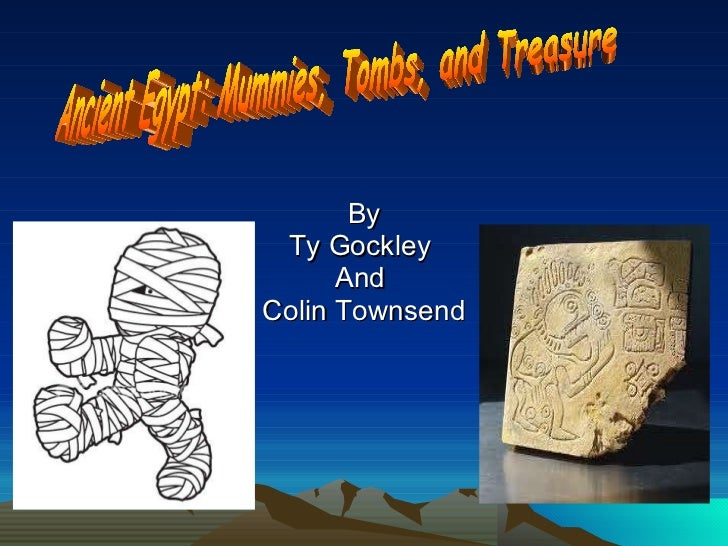 By Ty Gockley  And  Colin Townsend Ancient Egypt: Mummies, Tombs, and Treasure