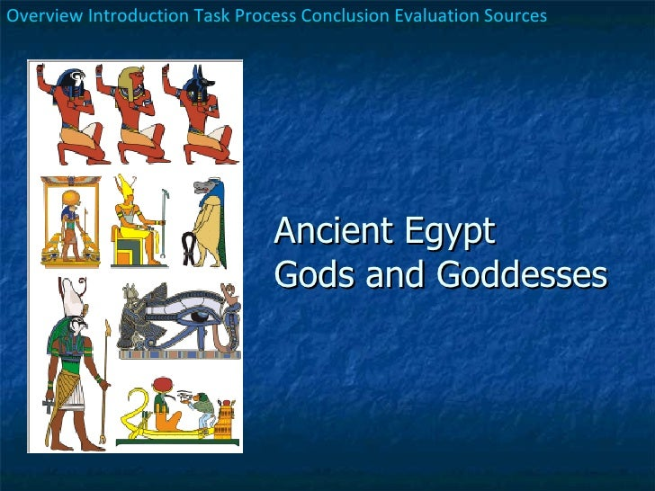 Ancient Egypt Gods and Goddesses Overview   Introduction   Task   Process   Conclusion   Evaluation   Sources