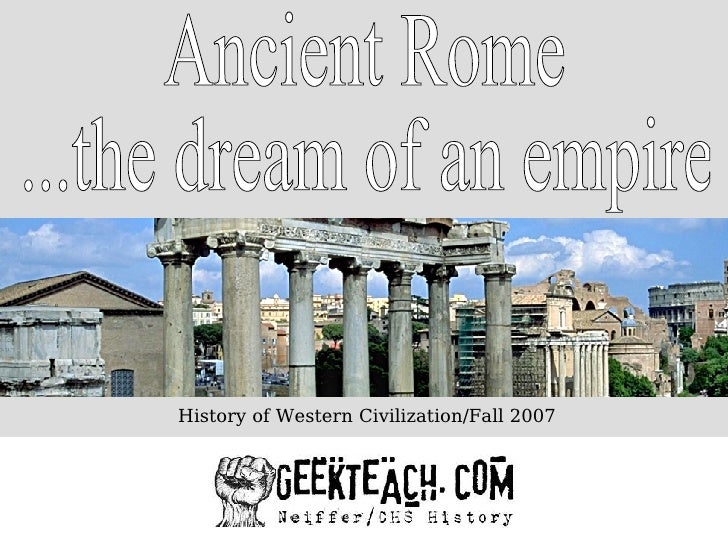Ancient Rome ...the dream of an empire History of Western Civilization/Fall 2007