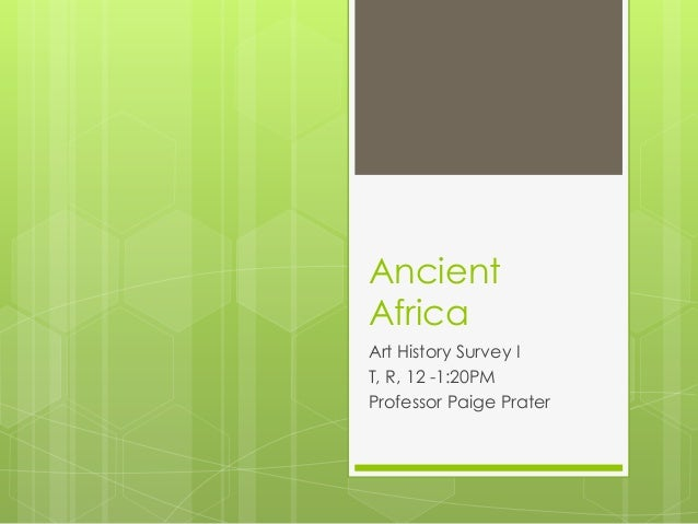 Ancient Africa Art History Survey I T, R, 12 -1:20PM Professor Paige Prater