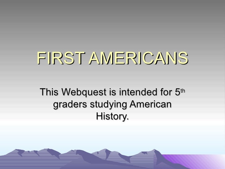 FIRST AMERICANSThis Webquest is intended for 5th   graders studying American            History.