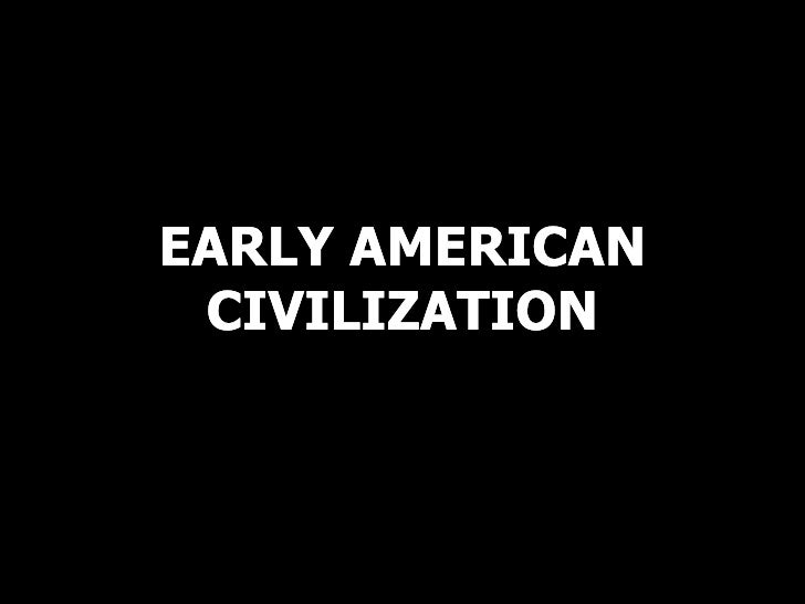 EARLY AMERICAN CIVILIZATION EARLY AMERICAN CIVILIZATION EARLY AMERICAN CIVILIZATION