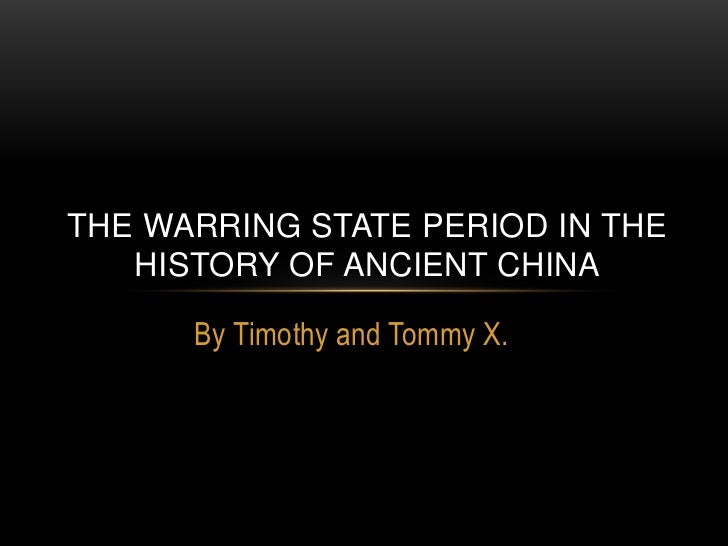 THE WARRING STATE PERIOD IN THE   HISTORY OF ANCIENT CHINA      By Timothy and Tommy X.