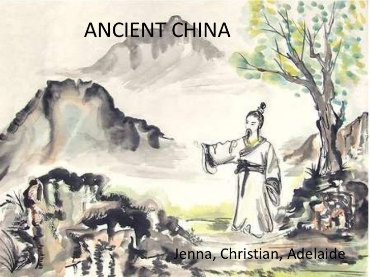 ANCIENT CHINA<br />Jenna, Christian, Adelaide<br />