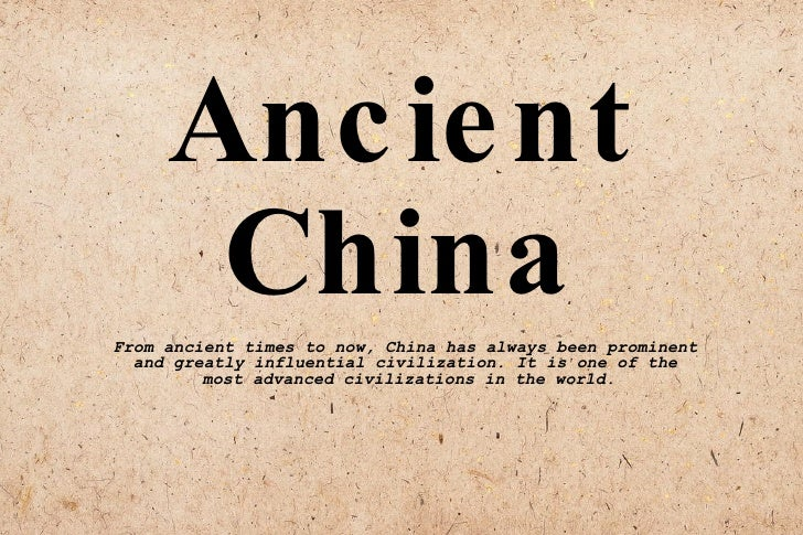Ancient China <ul><ul><li>From ancient times to now, China has always been prominent  </li></ul></ul><ul><ul><li>and great...