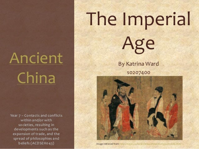 Ancient China The Imperial Age By Katrina Ward s0207400 Year 7 – Contacts and conflicts within and/or with societies, resu...