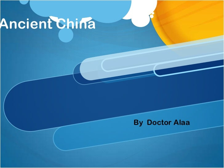 Ancient China                By Doctor Alaa