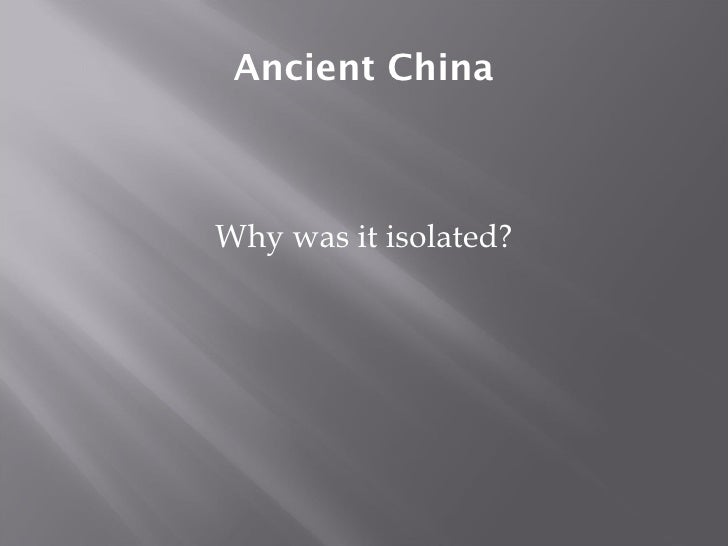 <ul><li>Why was it isolated? </li></ul>Ancient China