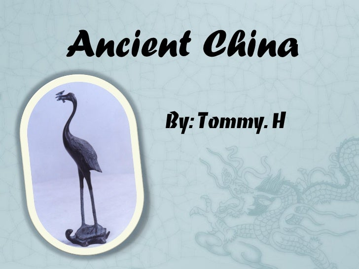 Ancient China     By: Tommy. H