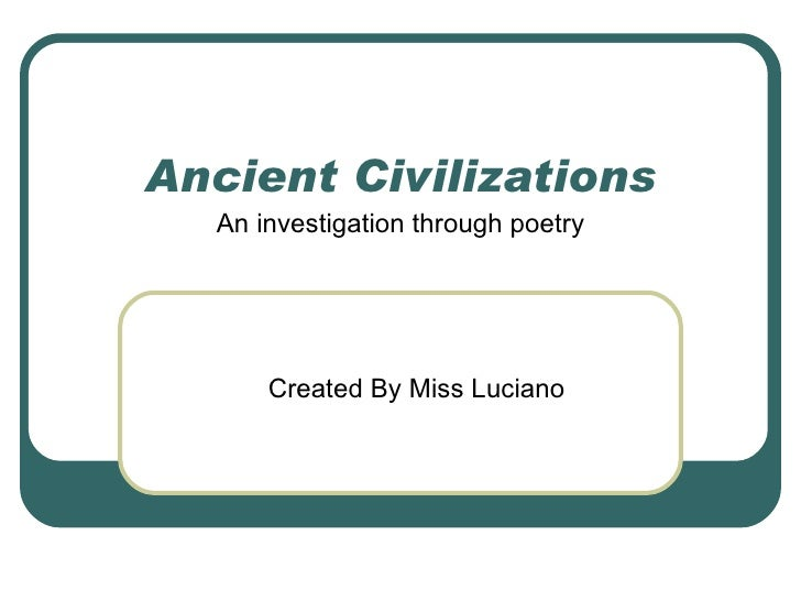 Ancient Civilizations An investigation through poetry Created By Miss Luciano