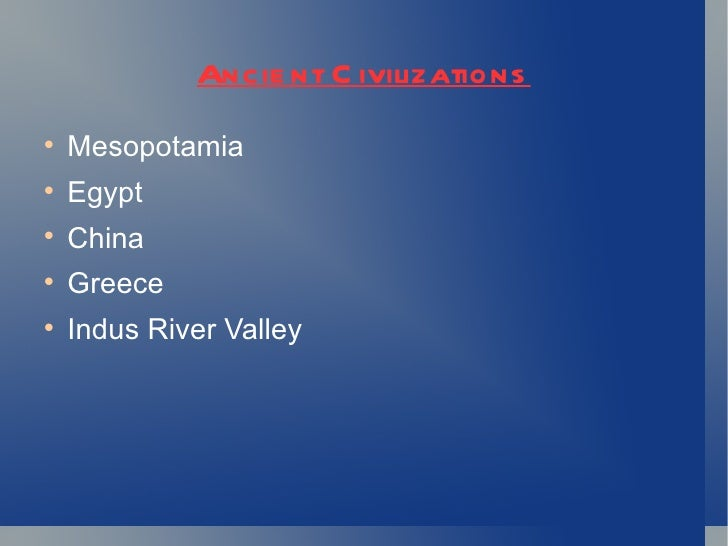 Ancie nt C ivilizations    Mesopotamia    Egypt    China    Greece    Indus River Valley