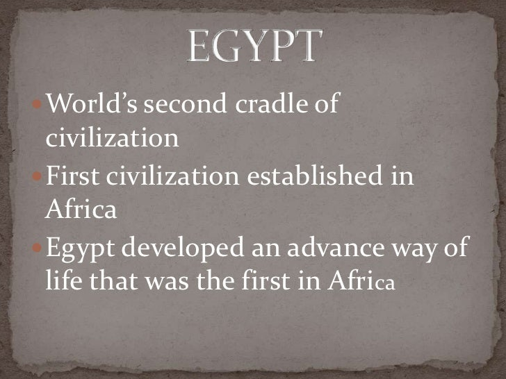 egypt the cradle of civilization 3 ancient civilizations that make historians uncomfortable  the accepted  consensus among historians is that the cradle of civilization, or the beginning of   geologists agree that, in the distant past, egypt was subjected to.