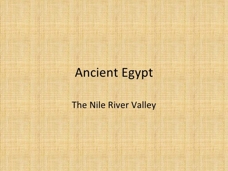 Ancient Egypt The Nile River Valley